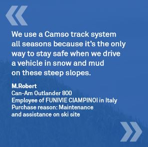 We use a Camso track system all seasons because it's the only way to stay safe when we drive a vehicle in snow and mud on these steep slopes.